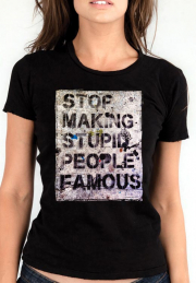Женская футболка Stop Making Stupid People Famous