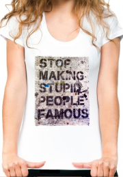 женская футболка stop making stupid people famous
